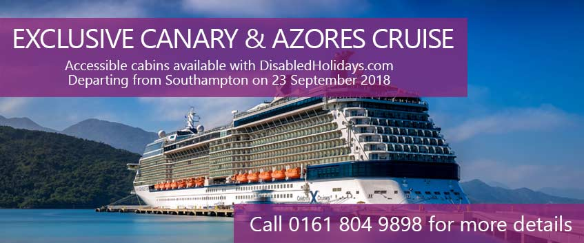 EXCLUSIVE CANARY & AZORES CRUISE. Accessible cabins available with DisabledHolidays.com. Departing from Southampton on 23 September 2018. Call 0161 804 9898 for more details