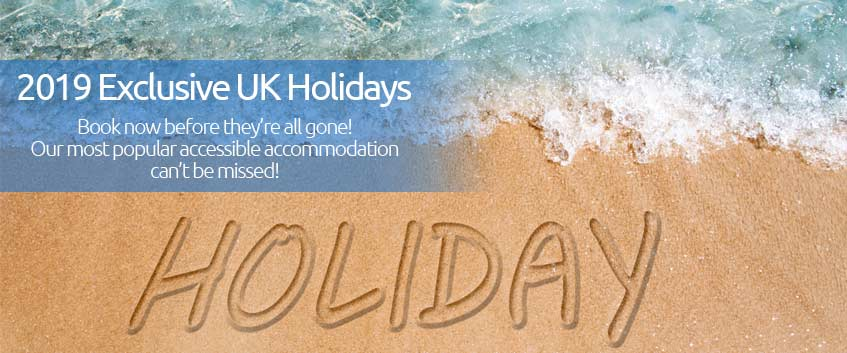 2019 Exclusive uk holidays. book now before they're all gone! Our most popular accessible accommodation cannot be missed!