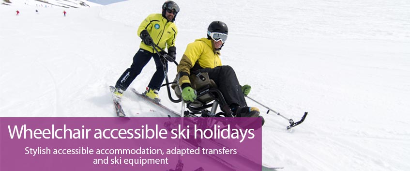 Wheelchair accessible ski holidays. Stylish accessible accommodation, adapted transfers and ski equipment