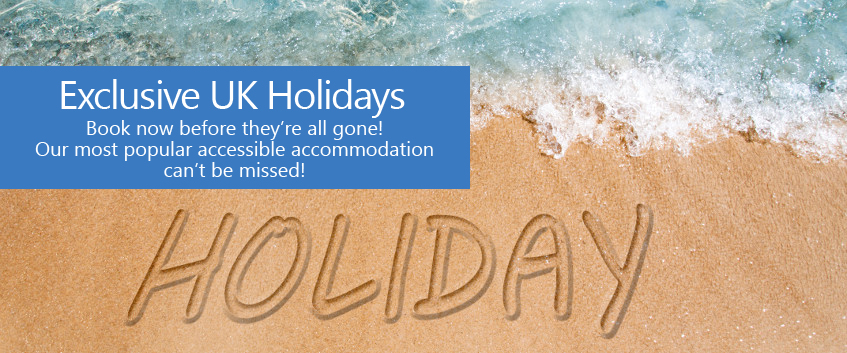 Exclusive uk holidays. book now before they're all gone! Our most popular accessible accommodation cannot be missed!